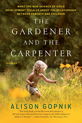 9781250132253: The Gardener and the Carpenter: What the New Science of Child Development Tells Us About the Relationship Between Parents and Children