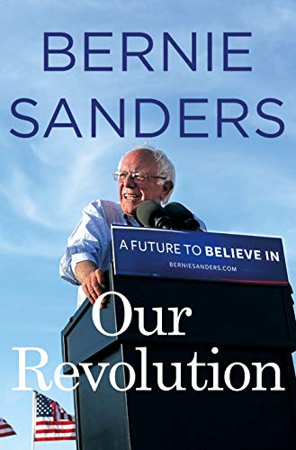 Our Revolution: A Future to Believe In: Sanders, Bernie