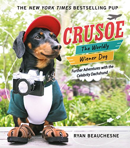 9781250134721: Crusoe, the Worldly Wiener Dog: Further Adventures with the Celebrity Dachshund
