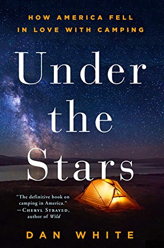 9781250134974: Under the Stars: How America Fell in Love with Camping