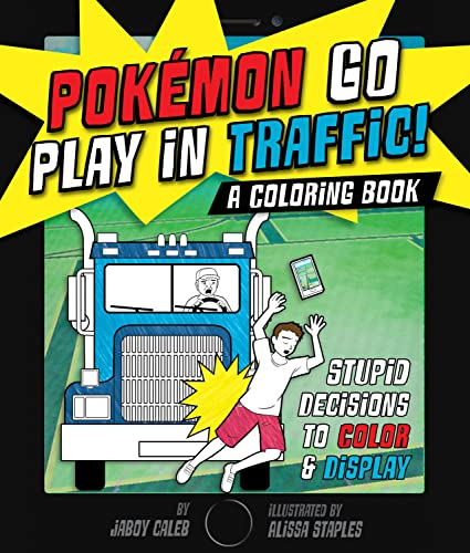 9781250141705 Pokemon Go Play In Traffic A Coloring Book Stupid Decisions To Color