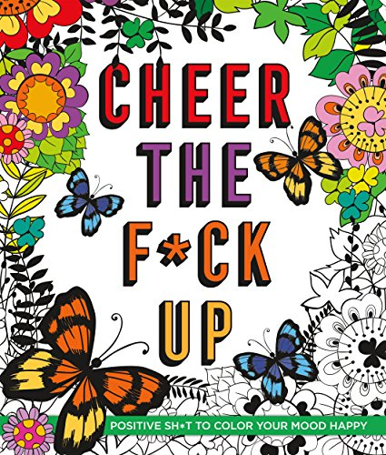 9781250141736: Cheer the F*ck Up: Positive Sh*t to Color Your Mood Happy (Swear Word Coloring Books)