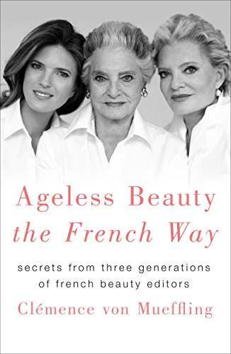 9781250151605: Ageless Beauty the French Way: Secrets from Three Generations of French Beauty Editors