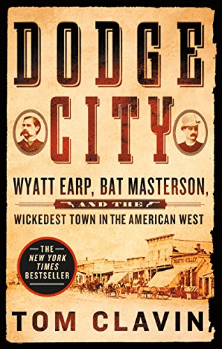 9781250160560: Dodge City: Wyatt Earp, Bat Masterson, and the Wickedest Town in the American West