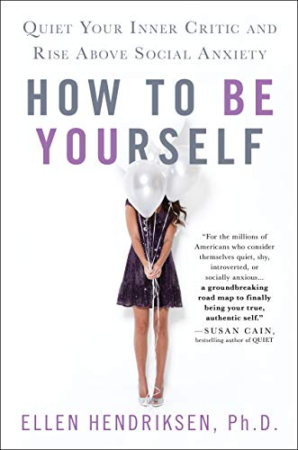 Book Cover: How to be yourself : quiet your inner critic and rise above social anxiety