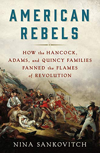 Book Cover: American Rebels: How the Hancock, Adams, and Quincy Families Fanned the Flames of Revolution
