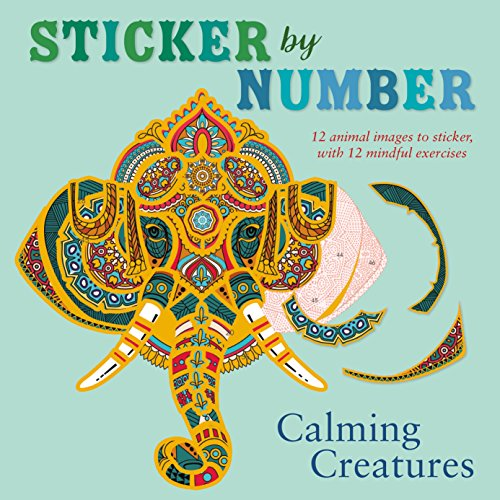 9781250164285: Sticker by Number: Calming Creatures: 12 Animal Images to Sticker, with 12 Mindful Exercises