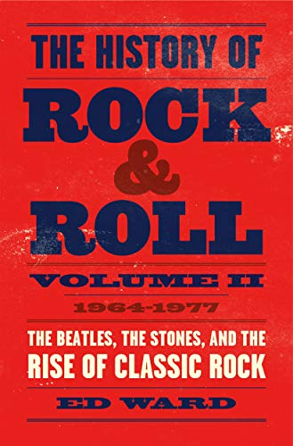 9781250165190: History of Rock & Roll, Volume 2: 1964-1977, The: 1964-1977: The Beatles, the Stones, and the Rise of Classic Rock