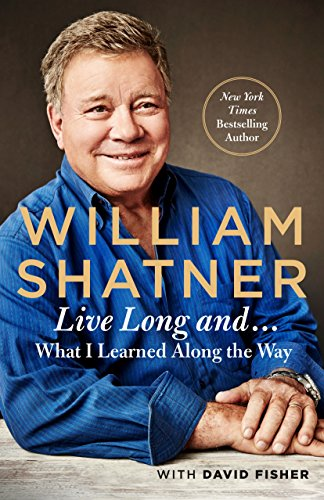 Live Long And . . .: What: William Shatner, David