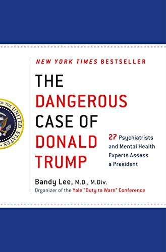 The Dangerous Case of Donald Trump: 27: Lee, Bandy X.;