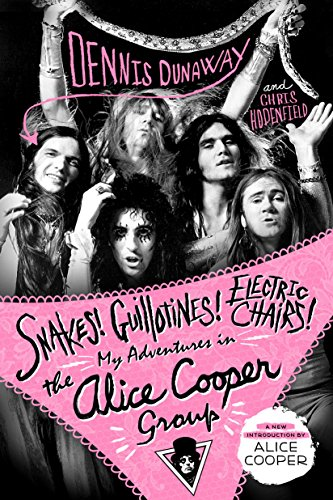 9781250181725: Snakes! Guillotines! Electric Chairs!: My Adventures in the Alice Cooper Group