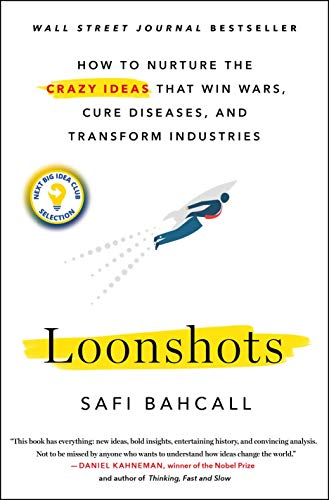 9781250185969: Loonshots: How to Nurture the Crazy Ideas That Win Wars, Cure Diseases, and Transform Industries