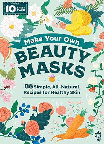 9781250208125: Make Your Own Beauty Masks: 38 Simple, All-Natural Recipes for Healthy Skin