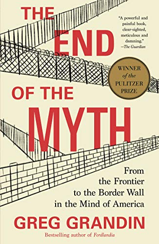 9781250214850: The End of the Myth: From the Frontier to the Border Wall in the Mind of America