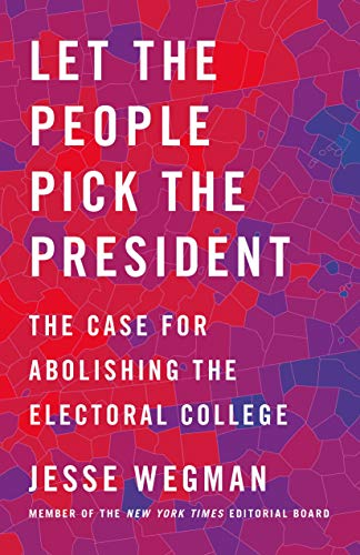 9781250221971: Let the People Pick the President: The Case for Abolishing the Electoral College