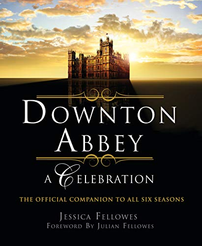 9781250261397: Downton Abbey: A Celebration: The Official Companion to All Six Seasons