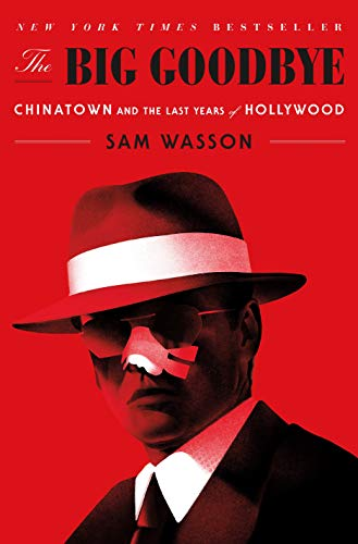 9781250301826: The Big Goodbye: Chinatown and the Last Years of Hollywood