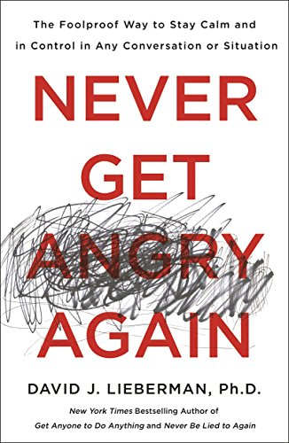 9781250308351: Never Get Angry Again: The Foolproof Way to Stay Calm and in Control in Any Conversation or Situation