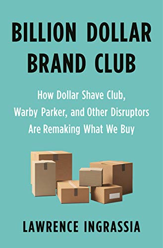 Download Billion Dollar Brand Club (How Dollar Shave Club, Warby Parker, and Other Disruptors Are Remaking What We Buy)
