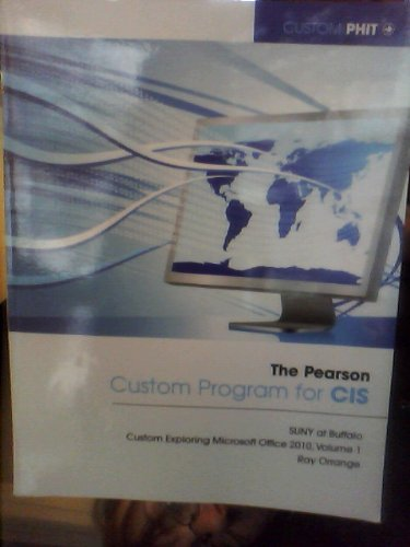The Pearson Custom Program for CIS~Custom Exploring Microsoft Office 2010 Volume 1~SUNY at Buffalo,...