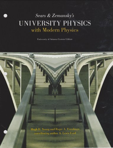 University Physics with Modern Physics [University of Arizona Custom Edition] [Loose Leaf] (1256151106) by Hugh D. Young and Roger A. Freedman