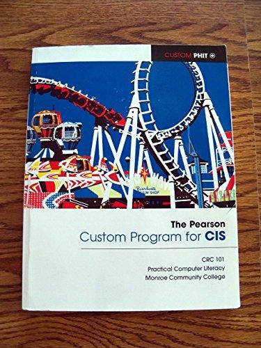 9781256191575: The Pearson Custom Program for CIS (Monroe Community College)(CUSTOM PHIT) (CRC 101 Practical Computer Literacy)
