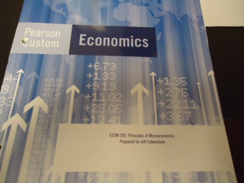 Pearson Custom Edition Economics 202 Principles of Microeconomics: Jeff Edwardson