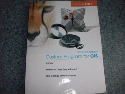 9781256244837: The Pearson Custom Program for CIS, Volume 1 (IFS 105, Personal Computing, Volume 1, York College of Pennsylvania)