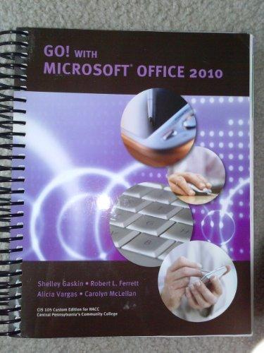 Go! With Microsoft Office 2010, CIS 105 Custom Edition for HACC: Gaskin, Ferrett, Vargas, Mclellan