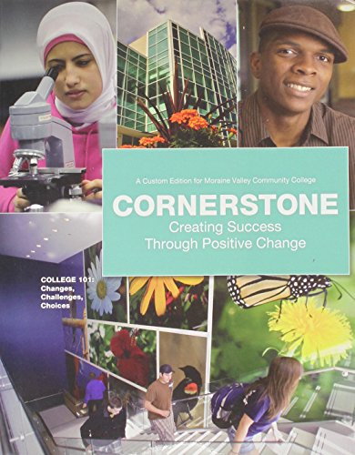 9781256276159: Cornerstone Creating Sucess Through Positive Change 6th Edition (College 101: A Custom Edition for Moraine Valley Community College)