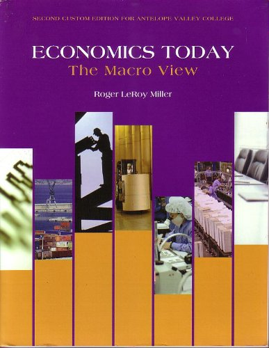 ECONOMICS TODAY; THE MACRO VIEW (SECOND CUSTOM EDITION FOR ANTELOPE VALLEY COLLEGE): ROGER LEROY ...