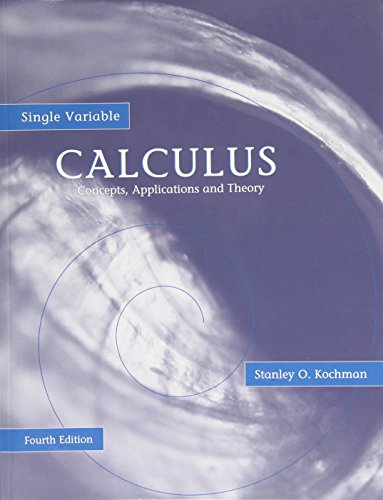 Single Variable Calculus: Concepts, Applications, and Theory: Stanley O. Kochman