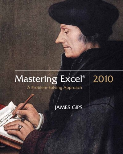 Mastering Excel 2010 : A Problem-Solving Approach: James Gips