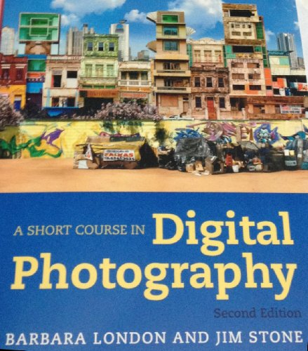 Short Course in Digital Photography (1256407623) by Barbara London; Jim Stone