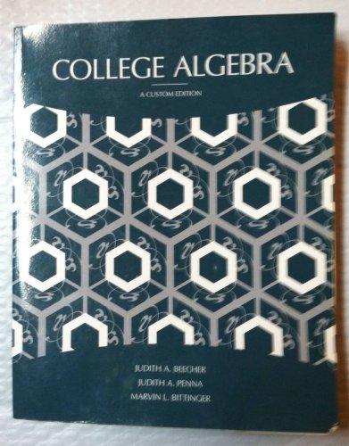 College Algebra Custom Edition (University of Arkansas: Judith A. Beecher,
