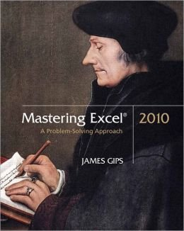 Mastering Excel 2010: A Problem-Solving Approach: James Gips