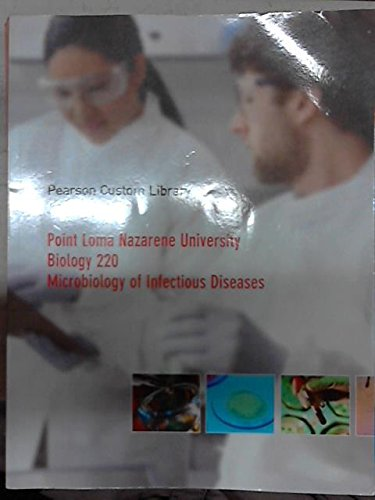 Biology 220 for Microbiology of Infectious Diseases (Pearson Custom Library, Point Loma Nazarene ...