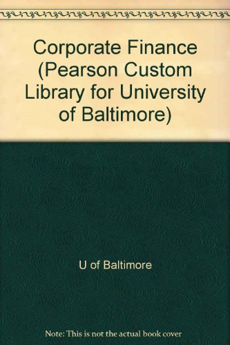 Corporate Finance (Pearson Custom Library for University of Baltimore)