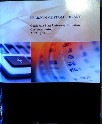 9781256560432: Cost Accounting, ACCT 302, Pearson Custom Library (Pearson Custom Library, California State University, Fullerton, Cost Accounting, ACCT 302)