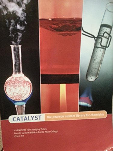 9781256578147: Catalyst- The Pearson Custom Library for Chemistry. Chemistry for Changing Times- Fourth Custom Edition for De Anza College Chem 50