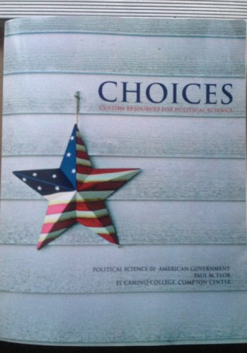 9781256578161: Choices Custom Resources for American Government (Political Science 01- American Government / Paul M. Flor / El Camino College Compton Center)