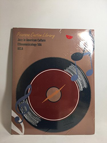 Ucla Jazz in American Culture Ethnomusicology 50a: PEARSON CUSTOM LIBRARY