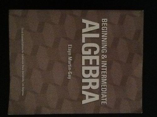 Beginning & Intermediate Algebra, 3rd Custom Edition: Elayn Martin-Gay