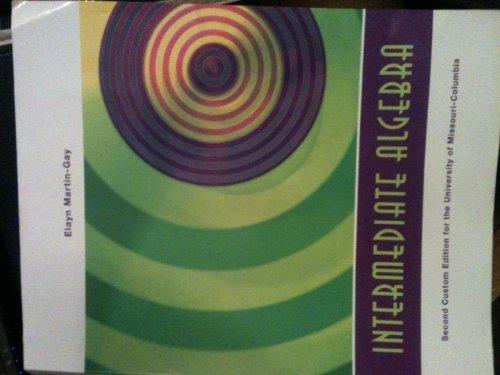 Intermediate Algebra (Intermediate Algebra (Second Custom Edition: Elayn Martin-Gay