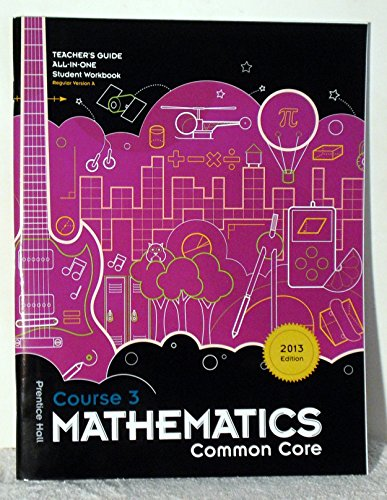 Mathematics Course 3 Common Core Teacher's Guide to All-in-one Student Workbook 2013