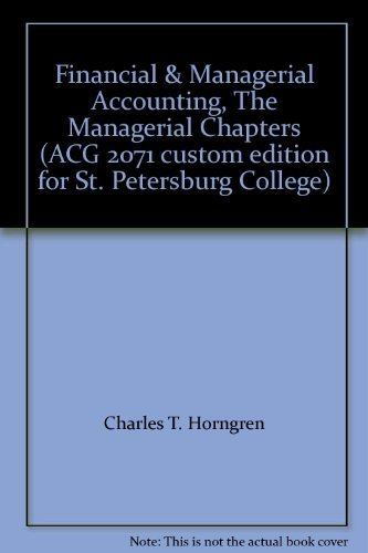 9781256759287: Financial & Managerial Accounting, The Managerial Chapters (ACG 2071 custom edition for St. Petersburg College) by Charles T. Horngren (2013-08-02)