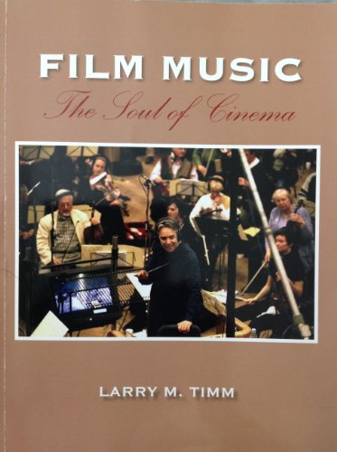 Film Music - The Soul of Cinema: Timm, Larry M.