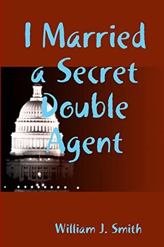 9781257017218: I Married a Secret Double Agent