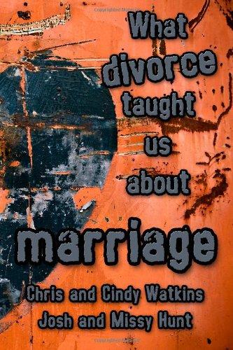 What Divorce Taught Us About Marriage: Chris Watkins; Cindy Watkins; Josh Hunt; Missy Hunt