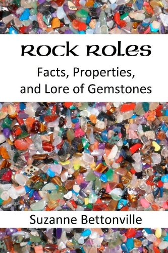 Rock Roles: Facts, Properties, and Lore of Gemstones: Suzanne Bettonville